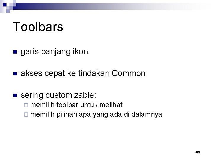 Toolbars n garis panjang ikon. n akses cepat ke tindakan Common n sering customizable: