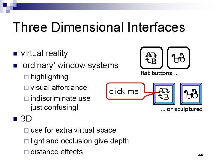 Three Dimensional Interfaces n n virtual reality 'ordinary' window systems ¨ highlighting ¨ visual