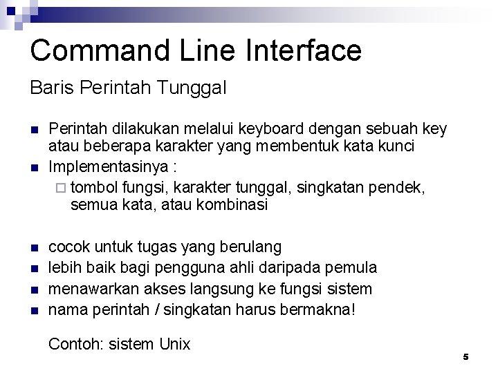 Command Line Interface Baris Perintah Tunggal n n n Perintah dilakukan melalui keyboard dengan