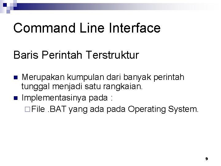 Command Line Interface Baris Perintah Terstruktur n n Merupakan kumpulan dari banyak perintah tunggal
