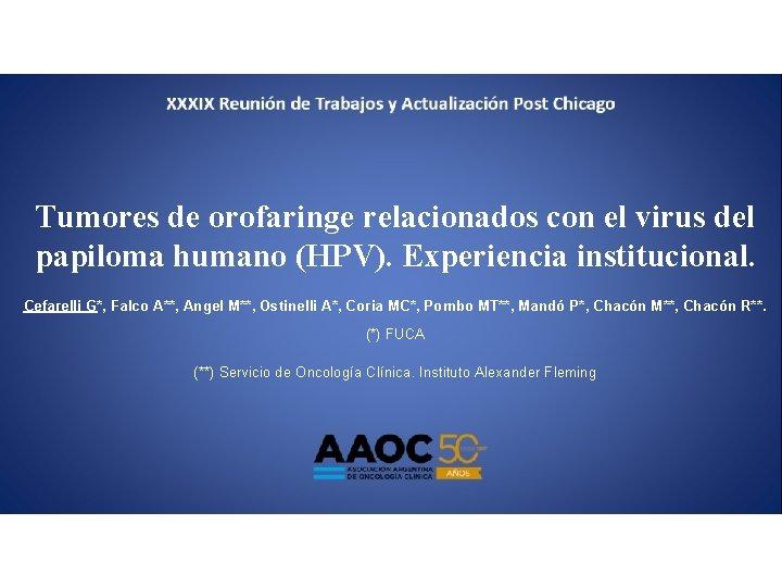Tumores de orofaringe relacionados con el virus del papiloma humano (HPV). Experiencia institucional. Cefarelli