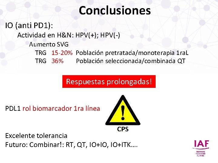 Conclusiones IO (anti PD 1): Actividad en H&N: HPV(+); HPV(-) Aumento SVG TRG 15