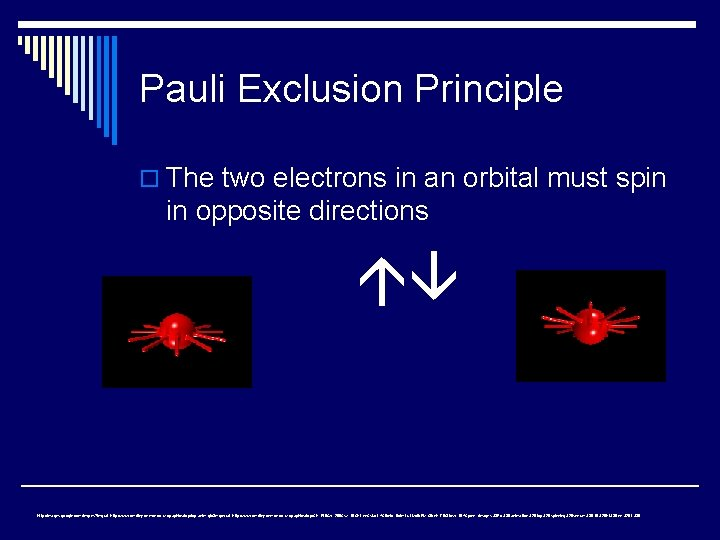 Pauli Exclusion Principle o The two electrons in an orbital must spin in opposite