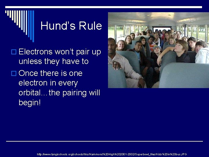 Hund's Rule o Electrons won't pair up unless they have to o Once there