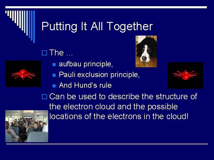 Putting It All Together o The … n n n aufbau principle, Pauli exclusion