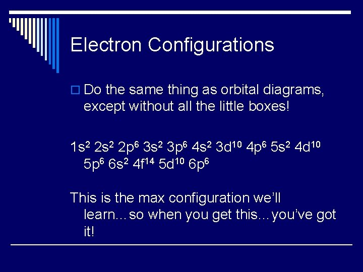 Electron Configurations o Do the same thing as orbital diagrams, except without all the