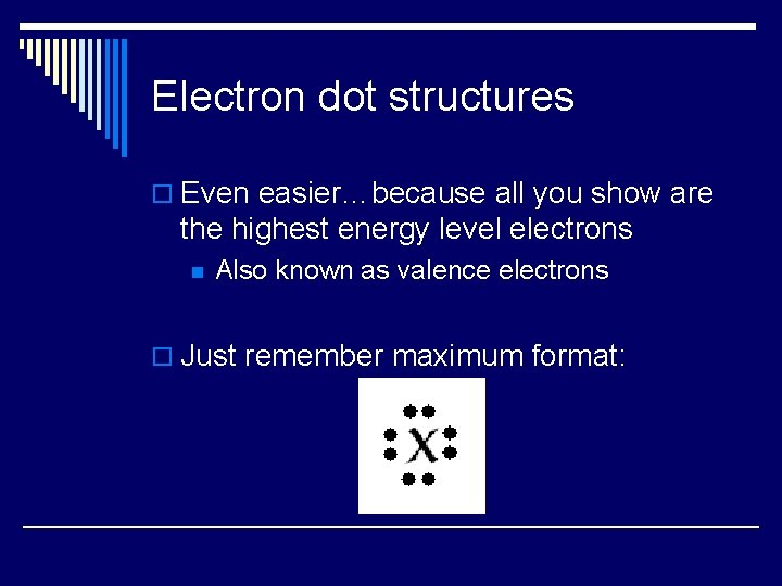 Electron dot structures o Even easier…because all you show are the highest energy level