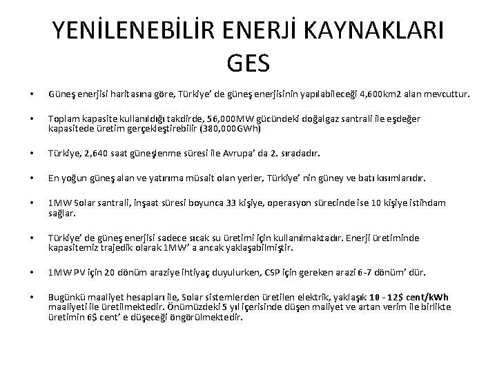 YENİLENEBİLİR ENERJİ KAYNAKLARI GES • Güneş enerjisi haritasına göre, Türkiye' de güneş enerjisinin yapılabileceği