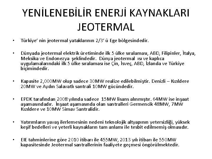 YENİLENEBİLİR ENERJİ KAYNAKLARI JEOTERMAL • Türkiye' nin jeotermal yataklarının 2/3' ü Ege bölgesindedir. •