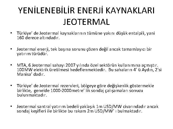 YENİLENEBİLİR ENERJİ KAYNAKLARI JEOTERMAL • Türkiye' de Jeotermal kaynaklarının tümüne yakını düşük entalpili, yani