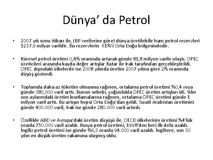 Dünya' da Petrol • 2007 yılı sonu itibarı ile, (BP verilerine göre) dünya üretilebilir