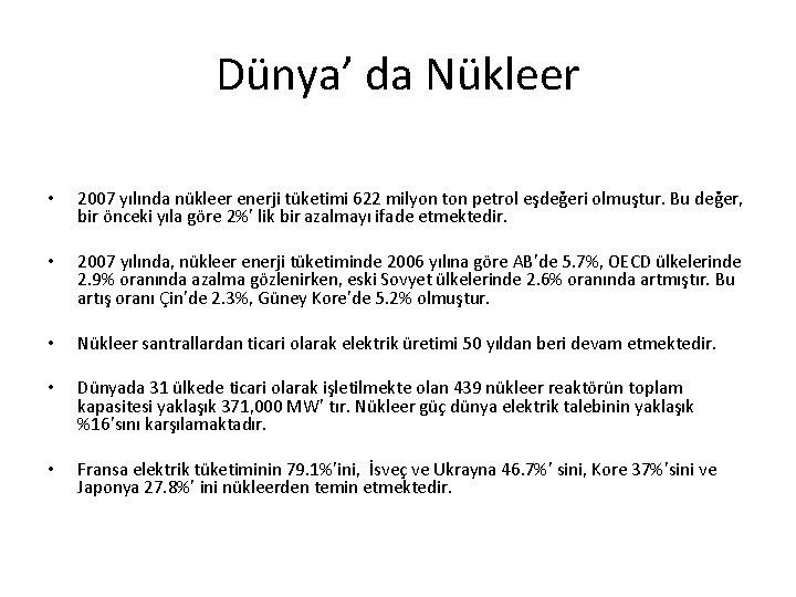 Dünya' da Nükleer • 2007 yılında nükleer enerji tüketimi 622 milyon ton petrol eşdeğeri