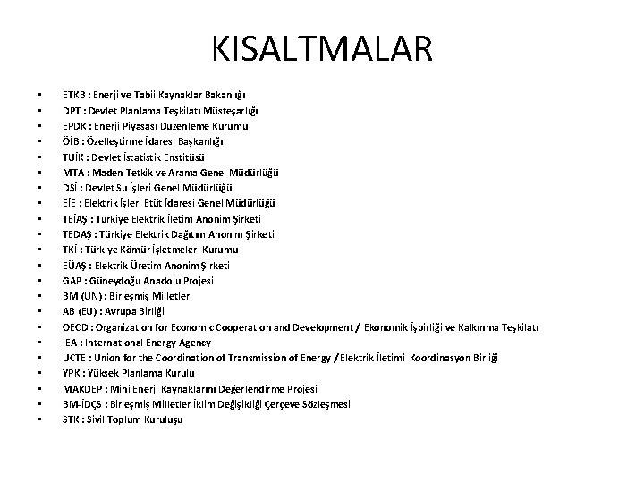 KISALTMALAR • • • • • • ETKB : Enerji ve Tabii Kaynaklar Bakanlığı