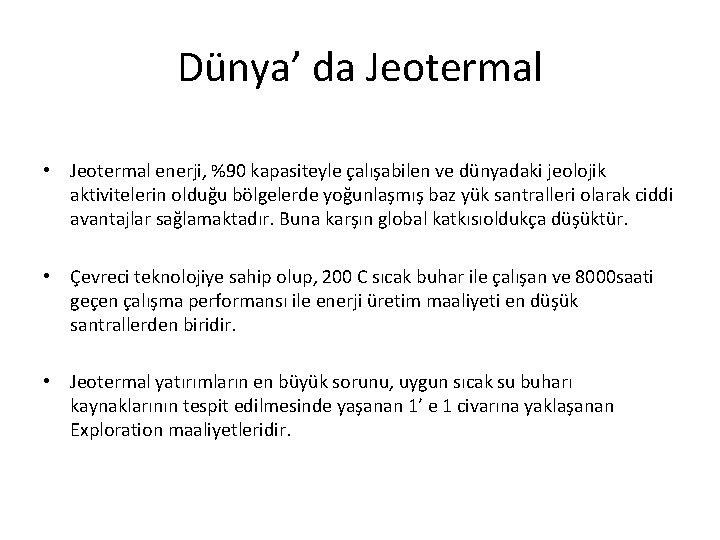 Dünya' da Jeotermal • Jeotermal enerji, %90 kapasiteyle çalışabilen ve dünyadaki jeolojik aktivitelerin olduğu