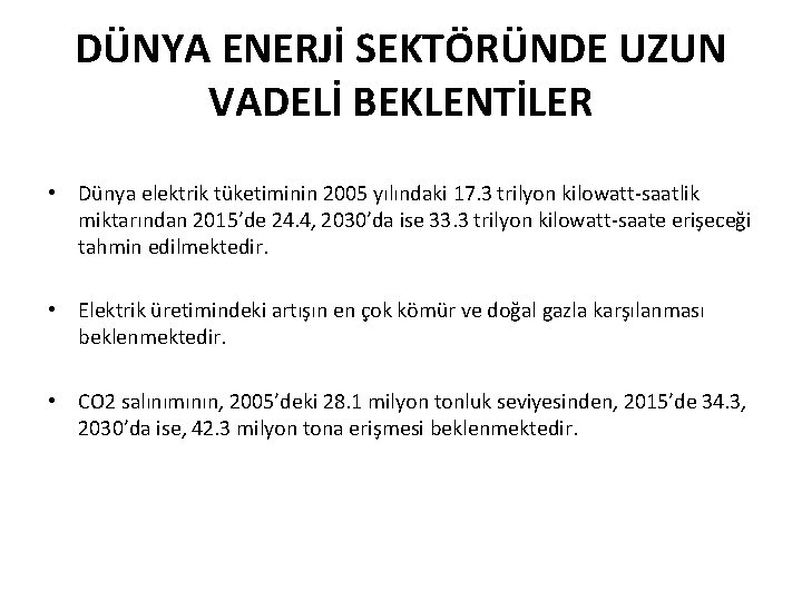 DÜNYA ENERJİ SEKTÖRÜNDE UZUN VADELİ BEKLENTİLER • Dünya elektrik tüketiminin 2005 yılındaki 17. 3