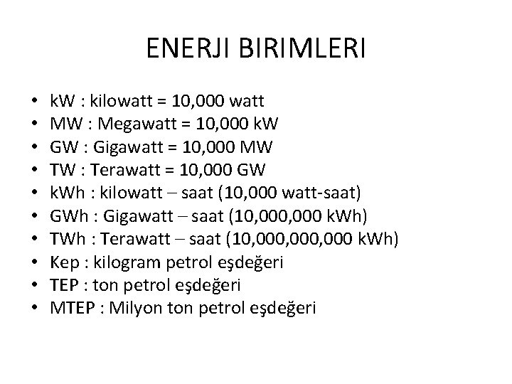 ENERJI BIRIMLERI • • • k. W : kilowatt = 10, 000 watt MW