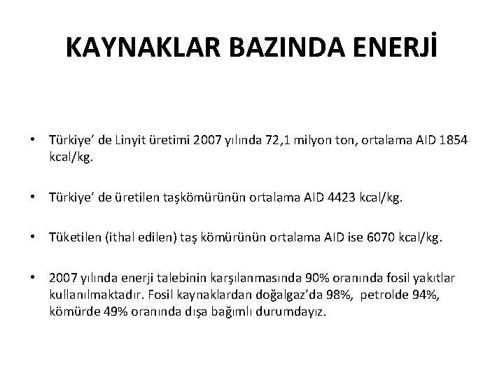 KAYNAKLAR BAZINDA ENERJİ • Türkiye' de Linyit üretimi 2007 yılında 72, 1 milyon ton,