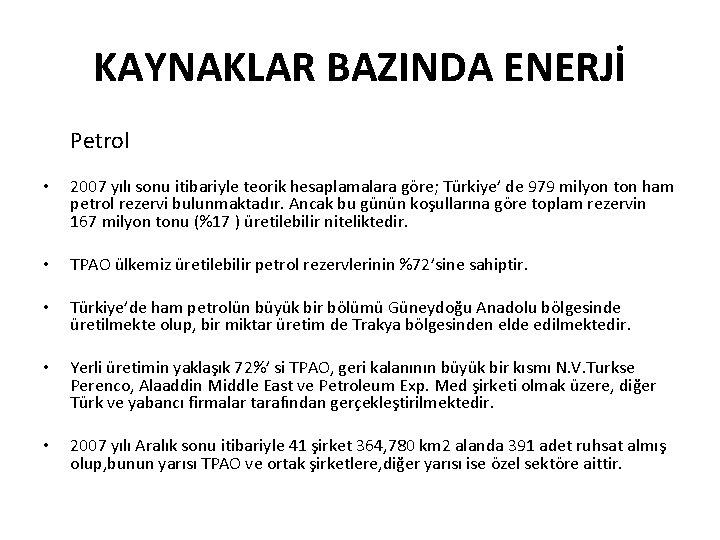 KAYNAKLAR BAZINDA ENERJİ Petrol • 2007 yılı sonu itibariyle teorik hesaplamalara göre; Türkiye' de