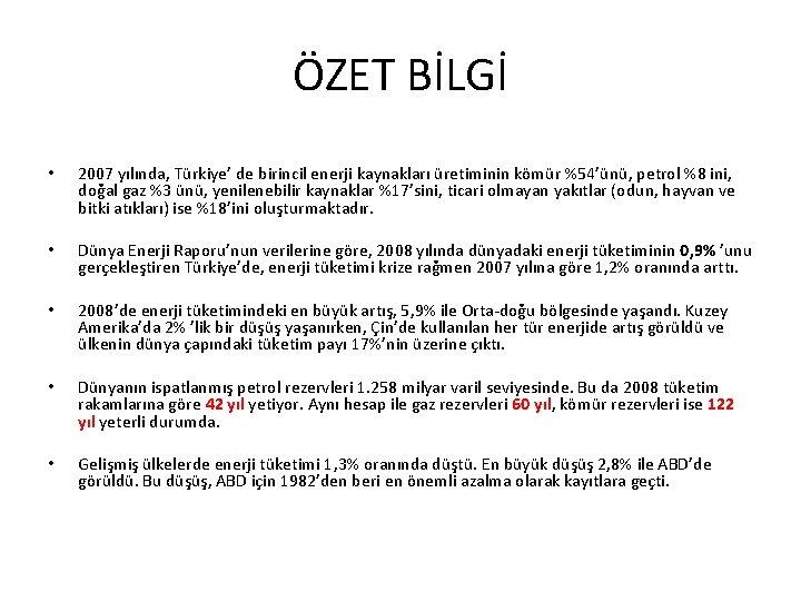 ÖZET BİLGİ • 2007 yılında, Türkiye' de birincil enerji kaynakları üretiminin kömür %54'ünü, petrol
