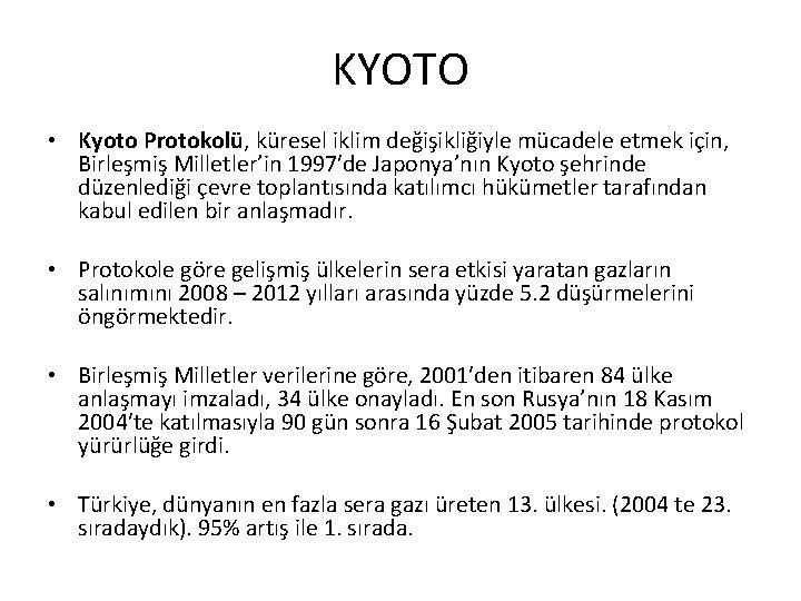 KYOTO • Kyoto Protokolü, küresel iklim değişikliğiyle mücadele etmek için, Birleşmiş Milletler'in 1997′de Japonya'nın