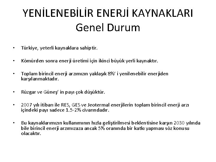 YENİLENEBİLİR ENERJİ KAYNAKLARI Genel Durum • Türkiye, yeterli kaynaklara sahiptir. • Kömürden sonra enerji