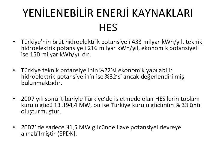 YENİLENEBİLİR ENERJİ KAYNAKLARI HES • Türkiye'nin brüt hidroelektrik potansiyeli 433 milyar k. Wh/yıl, teknik