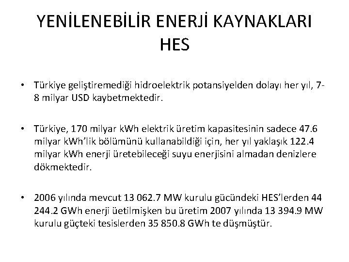 YENİLENEBİLİR ENERJİ KAYNAKLARI HES • Türkiye geliştiremediği hidroelektrik potansiyelden dolayı her yıl, 78 milyar
