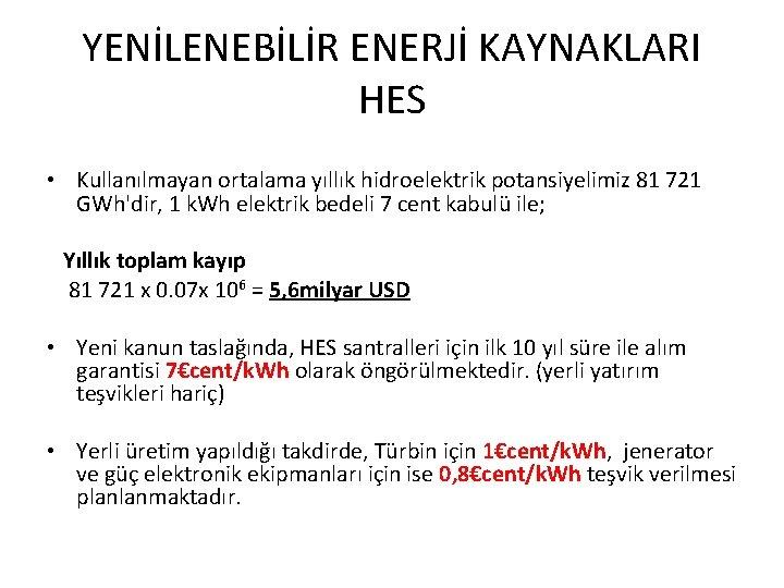 YENİLENEBİLİR ENERJİ KAYNAKLARI HES • Kullanılmayan ortalama yıllık hidroelektrik potansiyelimiz 81 721 GWh'dir, 1