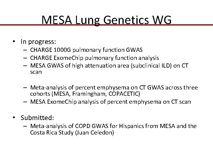 MESA Lung Genetics WG • In progress: – CHARGE 1000 G pulmonary function GWAS