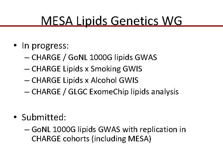 MESA Lipids Genetics WG • In progress: – CHARGE / Go. NL 1000 G
