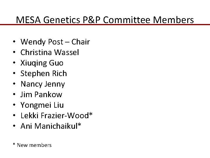MESA Genetics P&P Committee Members • • • Wendy Post – Chair Christina Wassel