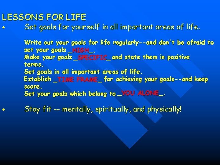 LESSONS FOR LIFE Set goals for yourself in all important areas of life. Stay