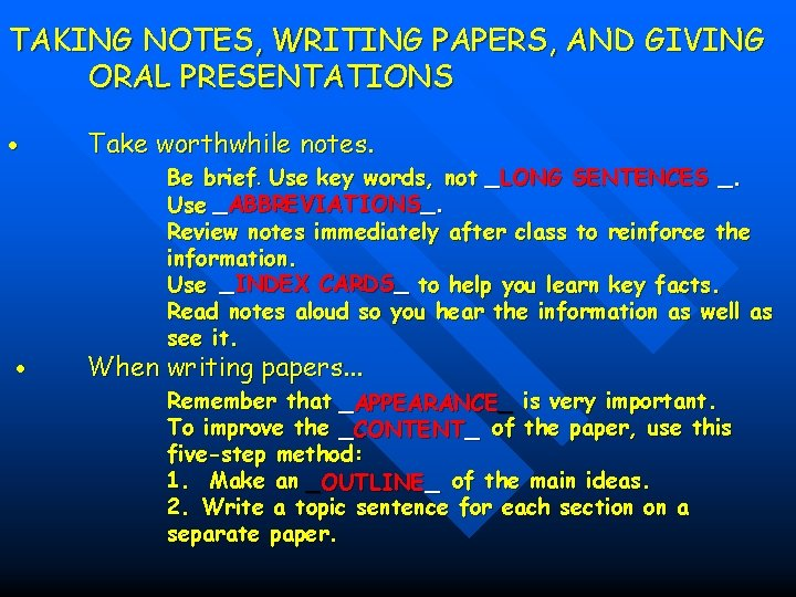 TAKING NOTES, WRITING PAPERS, AND GIVING ORAL PRESENTATIONS Take worthwhile notes. Be brief. Use