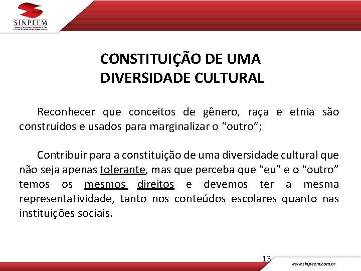 CONSTITUIÇÃO DE UMA DIVERSIDADE CULTURAL Reconhecer que conceitos de gênero, raça e etnia são