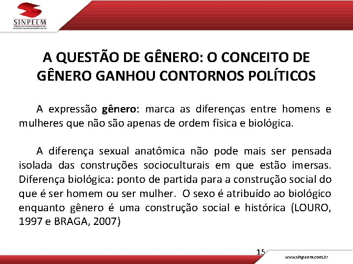 A QUESTÃO DE GÊNERO: O CONCEITO DE GÊNERO GANHOU CONTORNOS POLÍTICOS A expressão gênero: