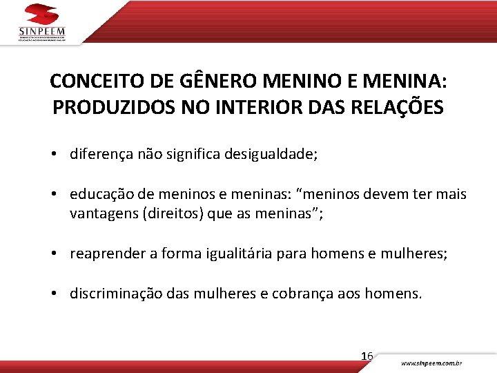 CONCEITO DE GÊNERO MENINO E MENINA: PRODUZIDOS NO INTERIOR DAS RELAÇÕES • diferença não