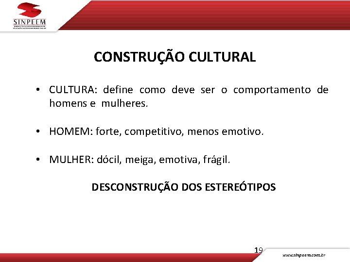 CONSTRUÇÃO CULTURAL • CULTURA: define como deve ser o comportamento de homens e mulheres.