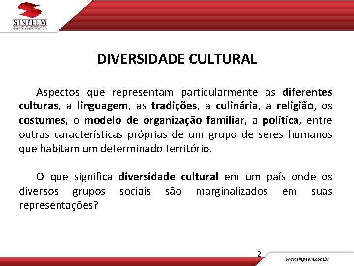 DIVERSIDADE CULTURAL Aspectos que representam particularmente as diferentes culturas, a linguagem, as tradições, a