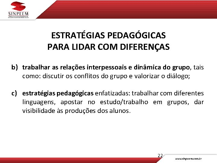 ESTRATÉGIAS PEDAGÓGICAS PARA LIDAR COM DIFERENÇAS b) trabalhar as relações interpessoais e dinâmica do