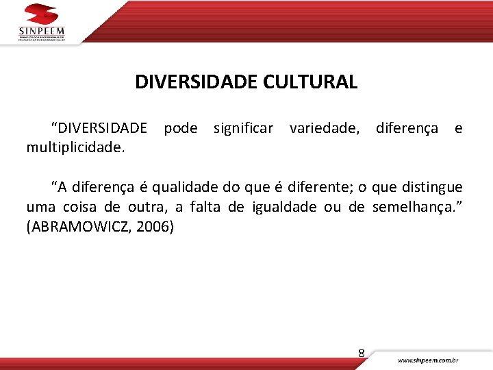 """DIVERSIDADE CULTURAL """"DIVERSIDADE pode significar variedade, diferença e multiplicidade. """"A diferença é qualidade do"""