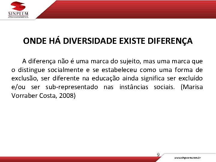 ONDE HÁ DIVERSIDADE EXISTE DIFERENÇA A diferença não é uma marca do sujeito, mas