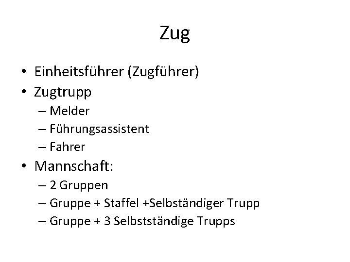 Zug • Einheitsführer (Zugführer) • Zugtrupp – Melder – Führungsassistent – Fahrer • Mannschaft: