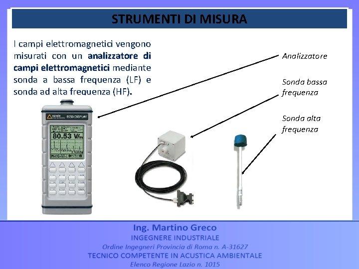 STRUMENTI DI MISURA I campi elettromagnetici vengono misurati con un analizzatore di campi elettromagnetici