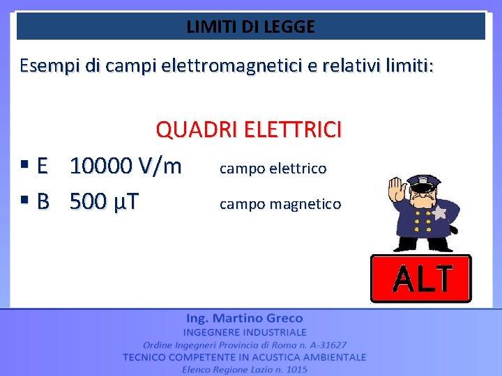 LIMITI DI LEGGE Esempi di campi elettromagnetici e relativi limiti: QUADRI ELETTRICI § E