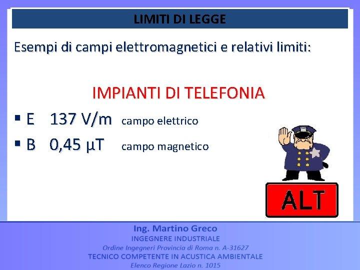 LIMITI DI LEGGE Esempi di campi elettromagnetici e relativi limiti: IMPIANTI DI TELEFONIA §