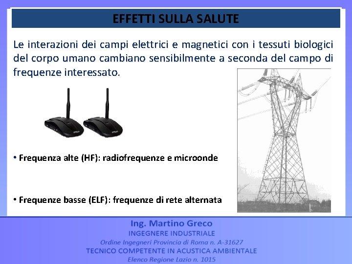 EFFETTI SULLA SALUTE Le interazioni dei campi elettrici e magnetici con i tessuti biologici