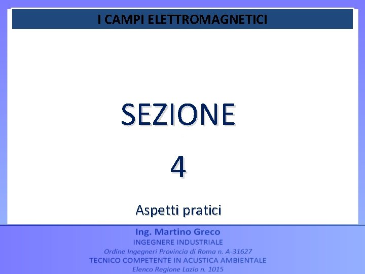 I CAMPI ELETTROMAGNETICI SEZIONE 4 Aspetti pratici