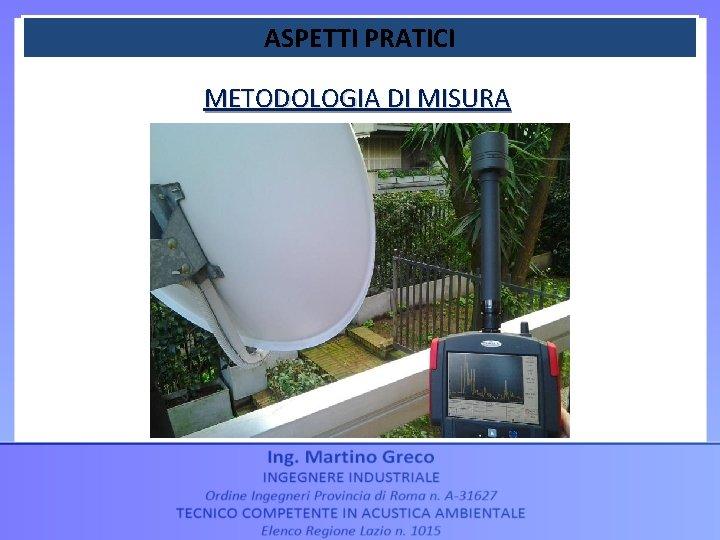 ASPETTI PRATICI METODOLOGIA DI MISURA