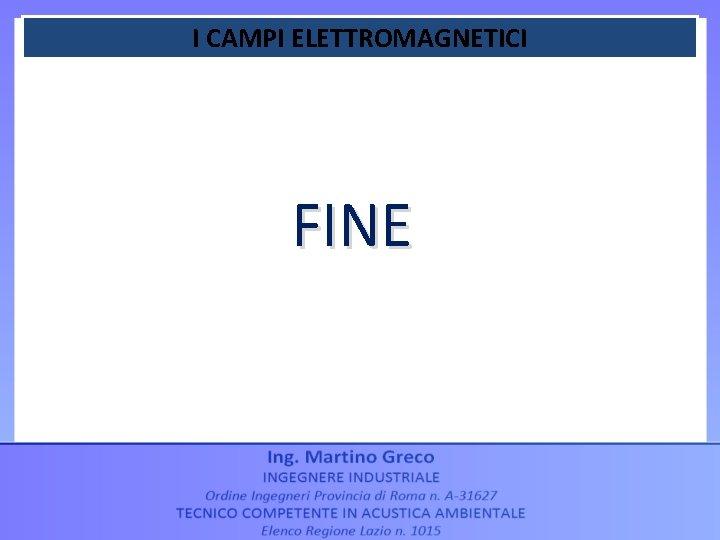 I CAMPI ELETTROMAGNETICI FINE