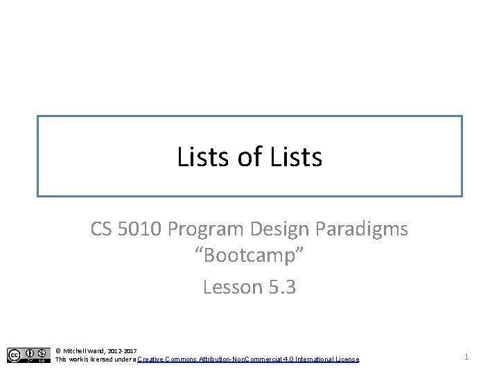 "Lists of Lists CS 5010 Program Design Paradigms ""Bootcamp"" Lesson 5. 3 © Mitchell"